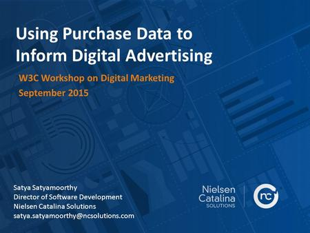 Using Purchase Data to Inform Digital Advertising W3C Workshop on Digital Marketing September 2015 Satya Satyamoorthy Director of Software Development.
