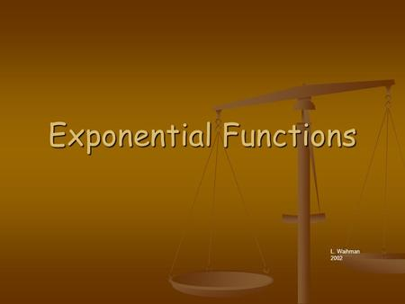 Exponential Functions L. Waihman 2002. A function that can be expressed in the form A function that can be expressed in the form and is positive, is called.
