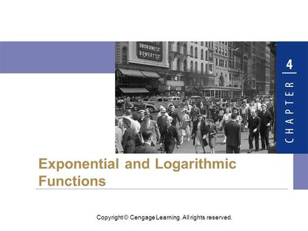 Copyright © Cengage Learning. All rights reserved. Exponential and Logarithmic Functions.
