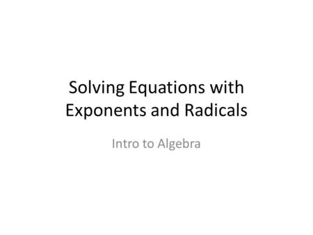 Solving Equations with Exponents and Radicals Intro to Algebra.
