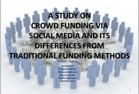 A STUDY ON CROWD FUNDING VIA SOCIAL MEDIA AND ITS DIFFERENCES FROM TRADITIONAL FUNDING METHODS A STUDY ON CROWD FUNDING VIA SOCIAL MEDIA AND ITS DIFFERENCES.