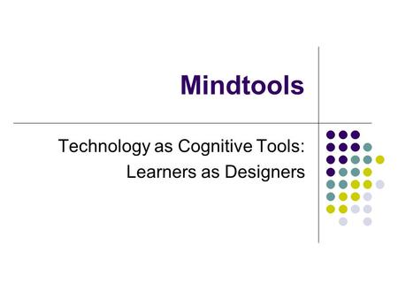 Mindtools Technology as Cognitive Tools: Learners as Designers.