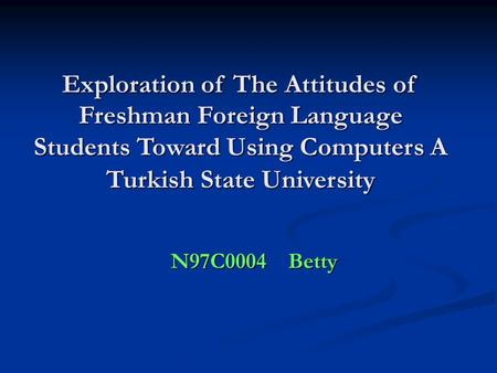 N97C0004 Betty Exploration of The Attitudes of Freshman Foreign Language Students Toward Using Computers A Turkish State University.