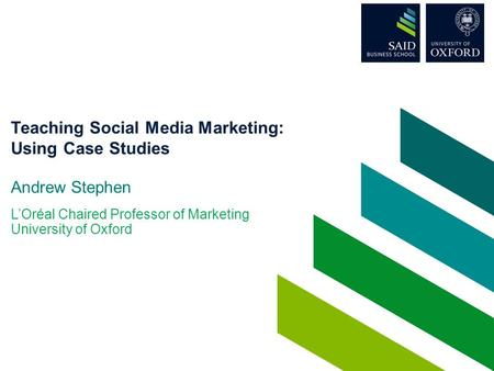 Teaching Social Media Marketing: Using Case Studies Andrew Stephen L'Oréal Chaired Professor of Marketing University of Oxford.