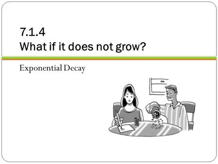 7.1.4 What if it does not grow? Exponential Decay.