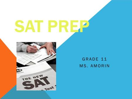 "SAT PREP GRADE 11 MS. AMORIN. WHAT DOES SAT STAND FOR? Originally it was known as the ""Scholastic Aptitude Test"" It is currently known as the ""Scholastic."