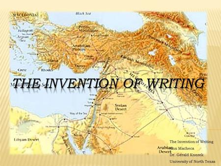 The Invention of Writing Ann Macheca Dr. Gerald Knezek University of North Texas.