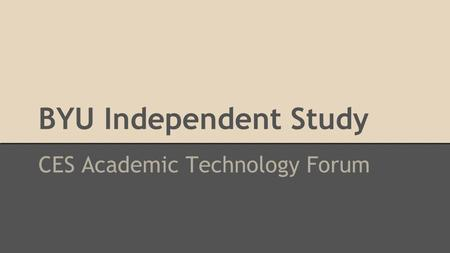 BYU Independent Study CES Academic Technology Forum.