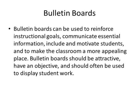 Bulletin Boards Bulletin boards can be used to reinforce instructional goals, communicate essential information, include and motivate students, and to.