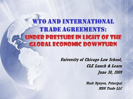 WTO and International Trade Agreements: Under Pressure in Light of the Global Economic Downturn University of Chicago Law School, CLE Lunch & Learn June.