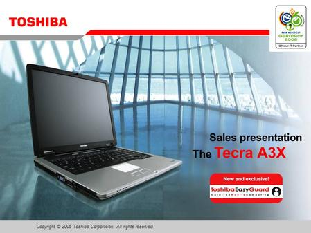 Copyright © 2005 Toshiba Corporation. All rights reserved. The Tecra A3X Sales presentation.