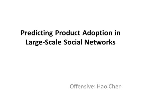 Predicting Product Adoption in Large-Scale Social Networks Offensive: Hao Chen.