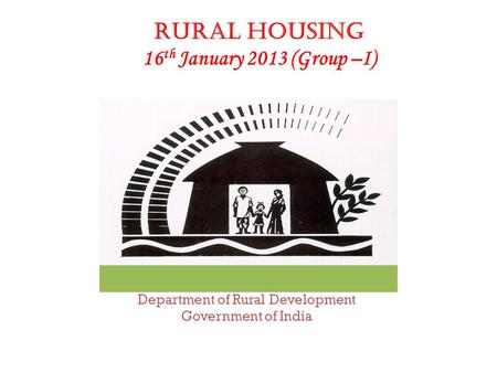 Department of Rural Development Government of India Rural Housing 16 th January 2013 (Group –I)