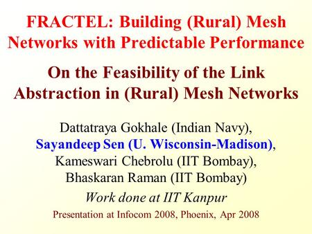 FRACTEL: Building (Rural) Mesh <strong>Networks</strong> with Predictable Performance On the Feasibility of the Link Abstraction in (Rural) Mesh <strong>Networks</strong> Dattatraya Gokhale.