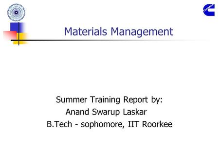Materials Management Summer Training Report by: Anand Swarup Laskar B.Tech - sophomore, IIT Roorkee.