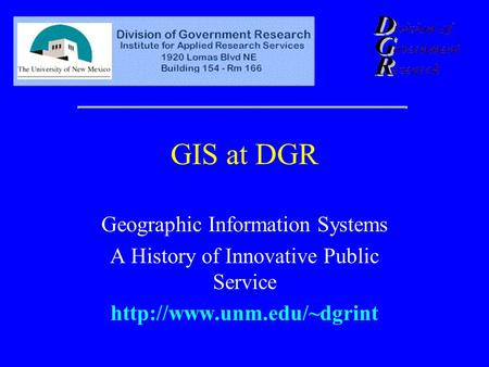 GIS at DGR Geographic Information Systems A History of Innovative Public Service
