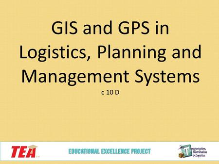 GIS and GPS in Logistics, Planning and Management Systems c 10 D.