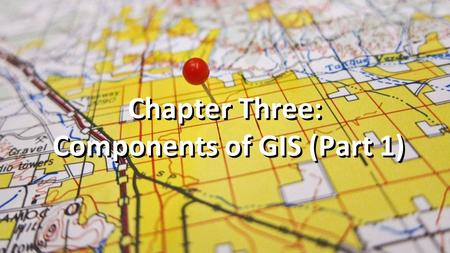 Chapter Three: Components of GIS (Part 1). A successful GIS has 5 critical components: a)Hardware b)Software c)Data d)People e)Methods Source: 1.http://bgis.sanbi.org/gis-primer/page_12.htm.