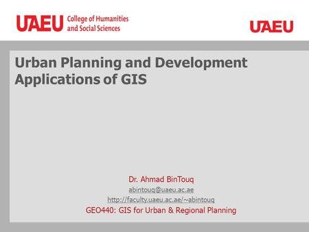 Urban Planning and Development Applications of GIS Dr. Ahmad BinTouq  GEO440: GIS for Urban & Regional.