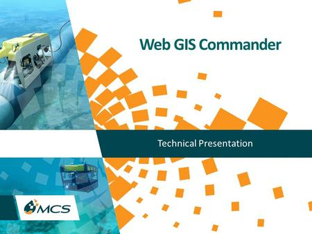 Web GIS Commander Technical Presentation. Copyright (C) MCS 2013, All rights reserved. www.mcsoil.com 2 MCS Web GIS Commander is Web-based GIS (Geographical.
