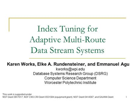 Index Tuning for Adaptive Multi-Route Data Stream Systems Karen Works, Elke A. Rundensteiner, and Emmanuel Agu Database Systems Research.