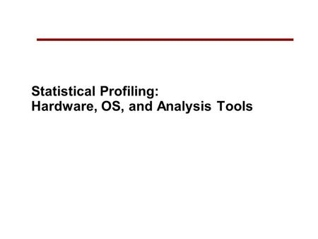 Statistical Profiling: Hardware, OS, and Analysis Tools.