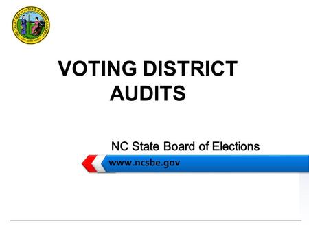 LOGO www.ncsbe.gov VOTING DISTRICT AUDITS. Outline www.ncsbe.gov  Auditing Technology  SBE Audits  CBE Responsibilities  The Future?