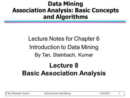 Data Mining Association Analysis: Basic Concepts and Algorithms Lecture Notes for Chapter 6 Introduction to Data Mining By Tan, Steinbach, Kumar Lecture.