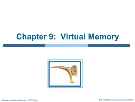 Silberschatz, Galvin and Gagne ©2009 Operating System Concepts – 8 th Edition, Chapter 9: Virtual Memory.