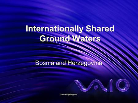 Internationally Shared Ground Waters Bosnia and Herzegovina Semra Fejzibegović.