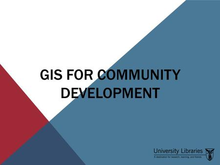 GIS FOR COMMUNITY DEVELOPMENT. WHAT DOES GIS STAND FOR? Hardware and Software Data Mapping Standards GIS Savvy Users GIS G eographic I nformation S ystems.