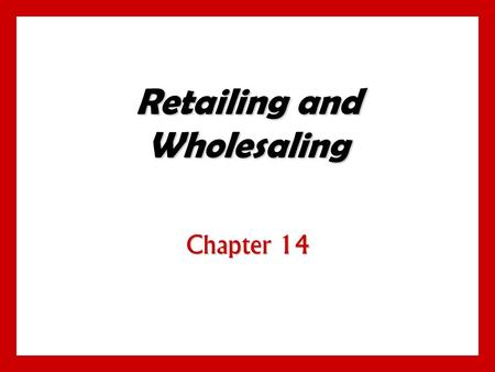 Retailing and Wholesaling Chapter 14. 14 - 1 Objectives Understand the roles of retailers and wholesalers in the marketing channel. Understand the roles.