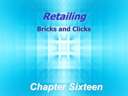 Retailing Bricks and Clicks Chapter Sixteen. 16-2 © 2012 Pearson Education, Inc. publishing as Prentice-Hall. Chapter Objectives  Define retailing; understand.