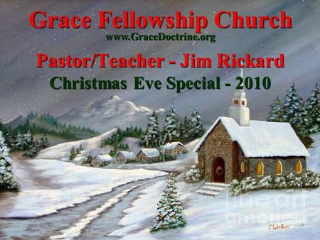 Grace Fellowship Church Pastor/Teacher - Jim Rickard Christmas Eve Special - 2010 www.GraceDoctrine.org.