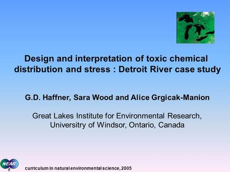 Design and interpretation of toxic chemical distribution and stress : Detroit River case study G.D. Haffner, Sara Wood and Alice Grgicak-Manion Great Lakes.