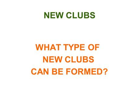 NEW CLUBS WHAT TYPE OF NEW CLUBS CAN BE FORMED?. TRADITIONAL GEOGRAPHIC Where geographic opportunities are available sponsor the formation of a new Lions.