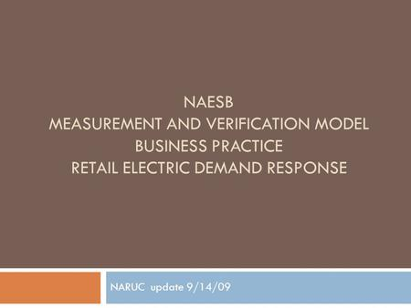 NAESB MEASUREMENT AND VERIFICATION MODEL BUSINESS PRACTICE RETAIL ELECTRIC DEMAND RESPONSE NARUC update 9/14/09.