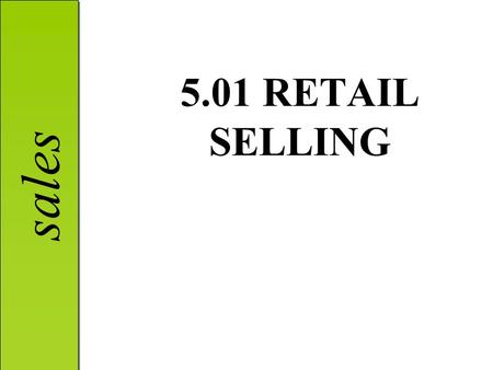 Sales 5.01 RETAIL SELLING. sales Selling as a marketing function Personal selling: A function of marketing that involves personalized, **two-way communication.