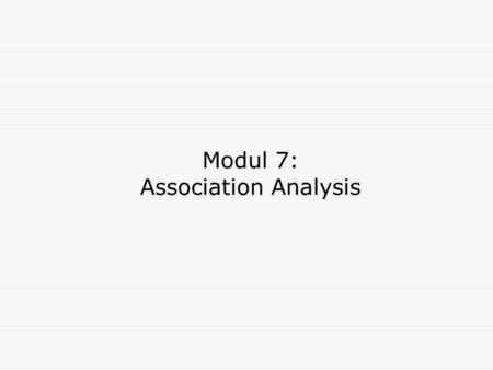 Modul 7: Association Analysis. 2 Association Rule Mining  Given a set of transactions, find rules that will predict the occurrence of an item based on.
