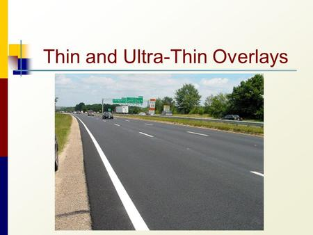Thin and Ultra-Thin Overlays. 1.List benefits of thin and ultra-thin HMA overlays 2. Describe recommended materials 3. Describe recommended construction.