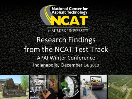Research Findings from the NCAT Test Track APAI Winter Conference Indianapolis, December 14, 2010.