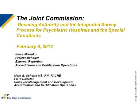 © Copyright, The Joint Commission The Joint Commission: Deeming Authority and the Integrated Survey Process for Psychiatric Hospitals and the Special Conditions.