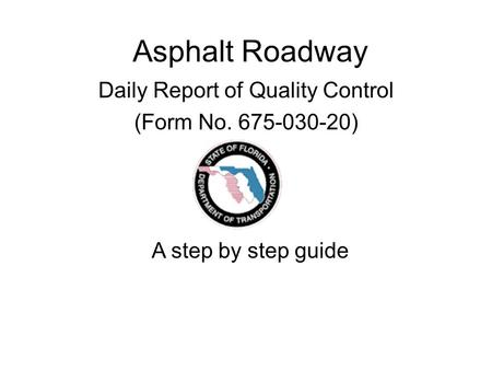 Asphalt Roadway Daily Report of Quality Control (Form No. 675-030-20) A step by step guide.