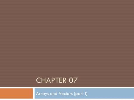 CHAPTER 07 Arrays and Vectors (part I). OBJECTIVES 2 In this part you will learn:  To use the array data structure to represent a set of related data.
