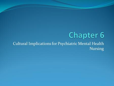 Cultural Implications for Psychiatric Mental Health Nursing.