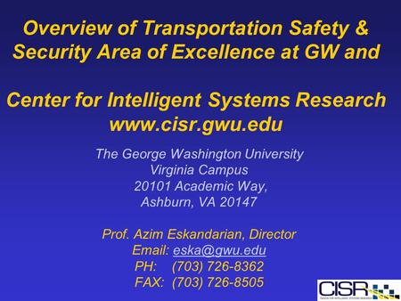 Overview of Transportation Safety & Security Area of Excellence at GW and Center for Intelligent Systems Research www.cisr.gwu.edu The George Washington.
