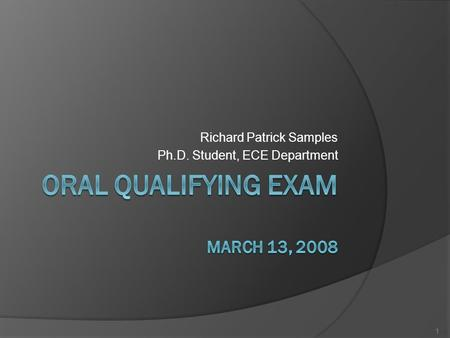 Richard Patrick Samples Ph.D. Student, ECE Department 1.
