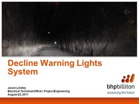 Decline Warning Lights System Jason Lindley Electrical Technical Officer, Project Engineering August 22, 2011.