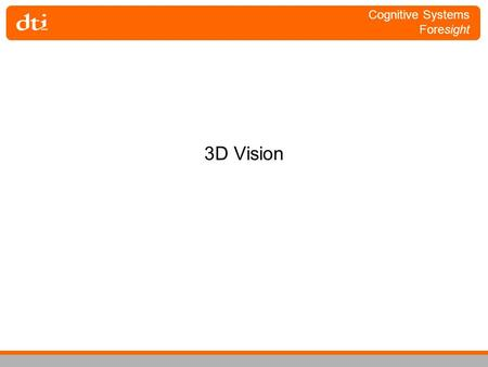 Cognitive Systems Foresight 3D Vision. Cognitive Systems Foresight 3D Vision What are the potential implications of computer vision research for the study.