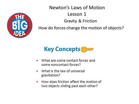How do forces change the motion of objects? What are some contact forces and some noncontact forces? What is the law of universal gravitation? How does.